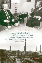 Hans-Günther Sohl als Stahlunternehmer und Präsident des Bundesverbandes der Deutschen Industrie 1906-1989