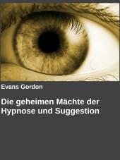 Die geheimen Mächte der Hypnose und Suggestion