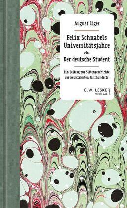 Felix Schnabels Universitätsjahre oder Der deutsche Student