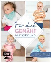 Für dich genäht! Süße Babykleidung nähen