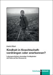 Kindheit in Knechtschaft: verdrängen oder anerkennen?