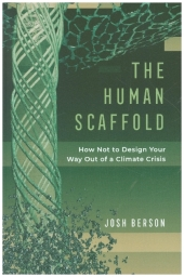 The Human Scaffold - How Not to Design Your Way Out of a Climate Crisis