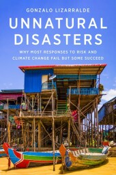 Unnatural Disasters - Why Most Responses to Risk and Climate Change Fail but Some Succeed
