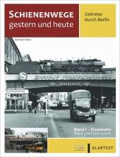 Schienenwege gestern und heute - Zeitreise durch Berlin