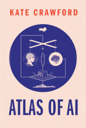 Atlas of AI - Power, Politics, and the Planetary Costs of Artificial Intelligence