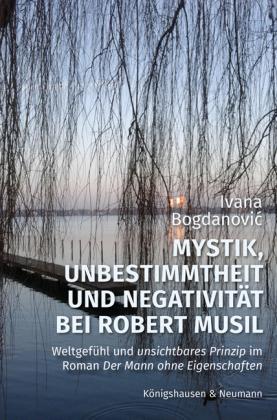 Bogdanovic, Ivana: Mystik, Unbestimmtheit und Negativität bei Robert Musil