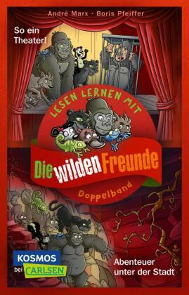 Doppelband zum Lesenlernen - Die wilden Freunde: Abenteuer unter der Stadt / So ein Theater!