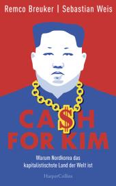Cash for Kim - Warum Nordkorea das kapitalistischste Land der Welt ist