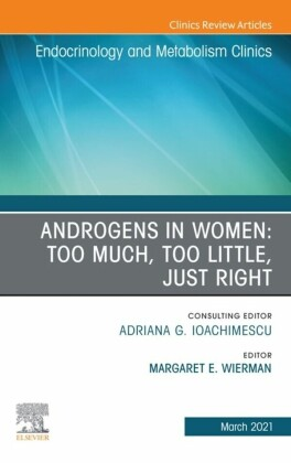 Androgens in Women: Too Much, Too Little, Just Right, An Issue of Endocrinology and Metabolism Clinics of North America, E-Book