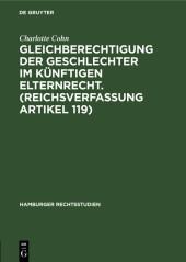 Gleichberechtigung der Geschlechter im künftigen Elternrecht. (Reichsverfassung Artikel 119)