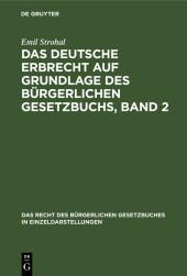 Das deutsche Erbrecht auf Grundlage des Bürgerlichen Gesetzbuchs, Band 2