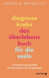Diagnose Krebs - Das Überlebensbuch für die Seele