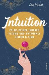 Intuition - Folge deiner inneren Stimme und entwickle deinen 6. Sinn