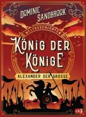 Weltgeschichte(n) - König der Könige: Alexander der Große
