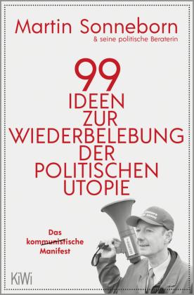 99 Ideen zur Wiederbelebung der politischen Utopie
