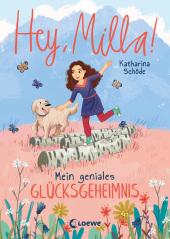 Hey, Milla! (Band 3) - Mein geniales Glücksgeheimnis
