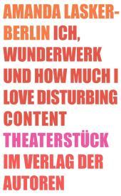Ich, Wunderwerk und How much I love Disturbing Content