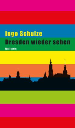 Schulze, Ingo: Dresden wieder sehen